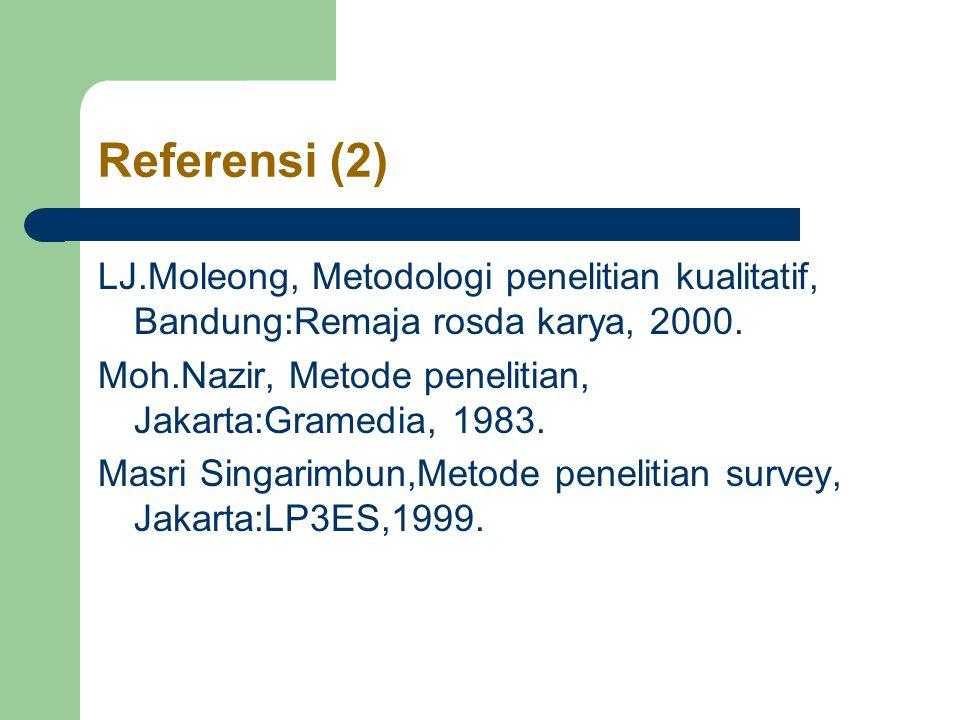 Referensi (2) LJ.Moleong, Metodologi penelitian kualitatif, Bandung:Remaja rosda karya, 2000.