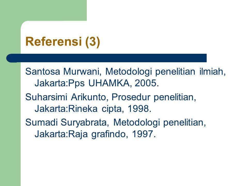Referensi (3) Santosa Murwani, Metodologi penelitian ilmiah, Jakarta:Pps UHAMKA, 2005.