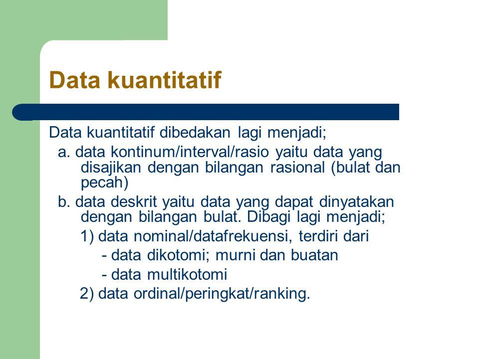 Data kuantitatif Data kuantitatif dibedakan lagi menjadi; a.