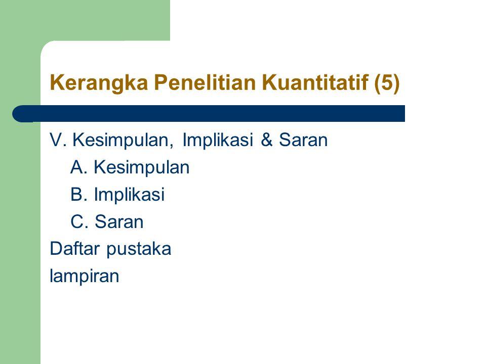 Kerangka Penelitian Kuantitatif (5) V.Kesimpulan, Implikasi & Saran A.