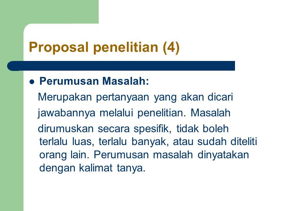 Proposal penelitian (4) Perumusan Masalah: Merupakan pertanyaan yang akan dicari jawabannya melalui penelitian.