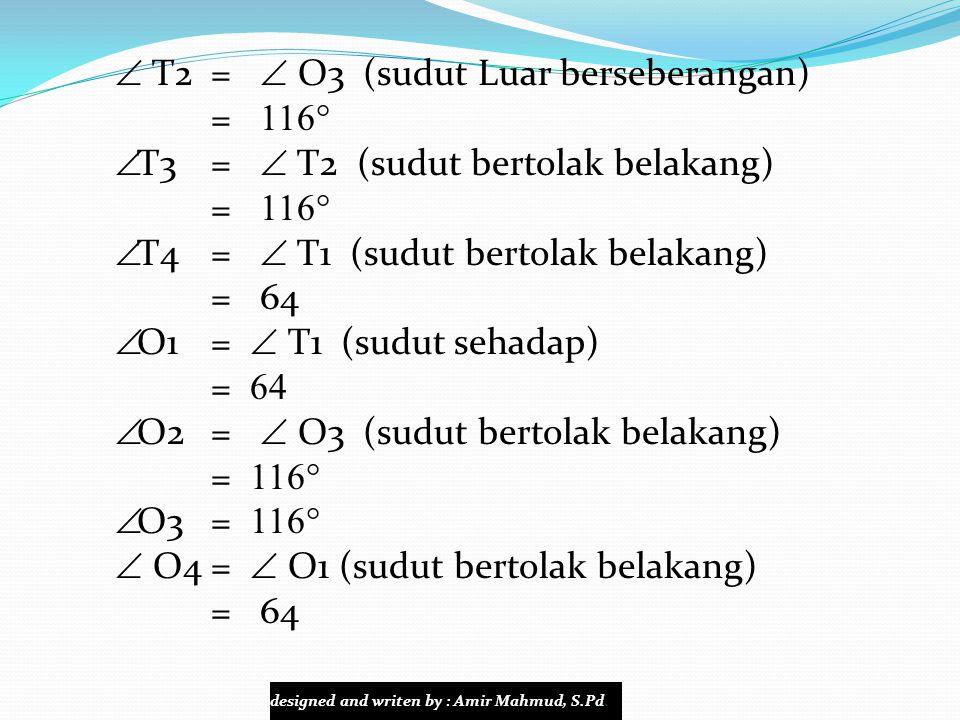  T2=  O3 (sudut Luar berseberangan) = 1 16  TT 3=  T2 (sudut bertolak belakang) = 1 16  TT 4=  T1 (sudut bertolak belakang) = 64 OO 1=  T