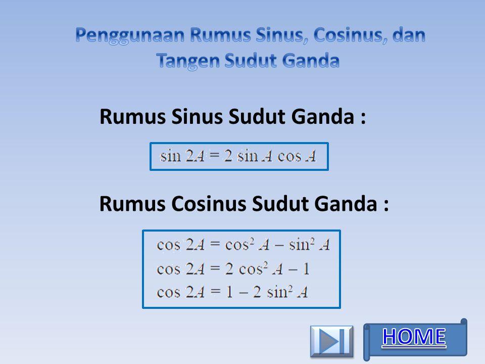 Rumus Sinus Sudut Ganda : Rumus Cosinus Sudut Ganda :