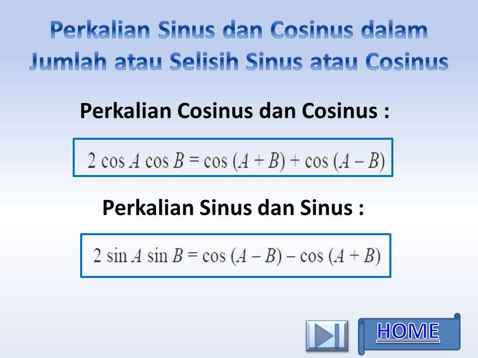 Perkalian Cosinus dan Cosinus : Perkalian Sinus dan Sinus :