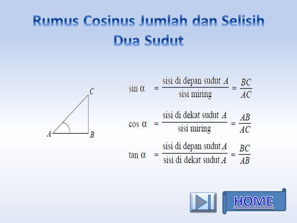 Rumus cosinus jumlah dua sudut : cos (A + B) = cos A cos B – sin A sin B Rumus cosinus selisih dua sudut: cos (A – B) = cos A cos B + sin A sin B