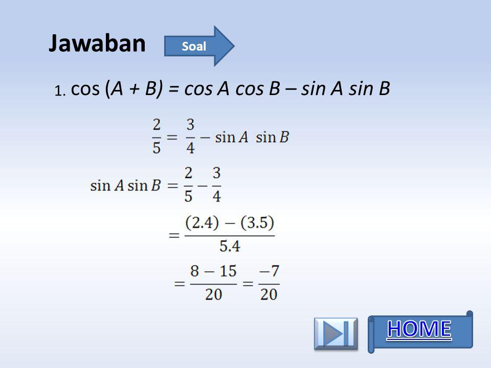 Jawaban 1. cos (A + B) = cos A cos B – sin A sin B Soal
