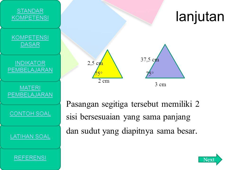 lanjutan Pasangan segitiga tersebut memiliki sudut-sudut yang bersesuaian sama besar. Coba kamu ukur panjang sisi-sisinya. Apakah sisi-sisi yang berse