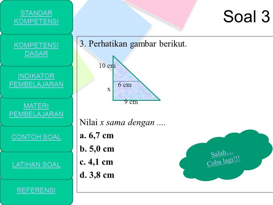 Soal 3 3. Perhatikan gambar berikut. Nilai x sama dengan.... a. 6,7 cm b. 5,0 cm c. 4,1 cm d. 3,8 cm REFERENSI LATIHAN SOAL CONTOH SOAL MATERI PEMBELA