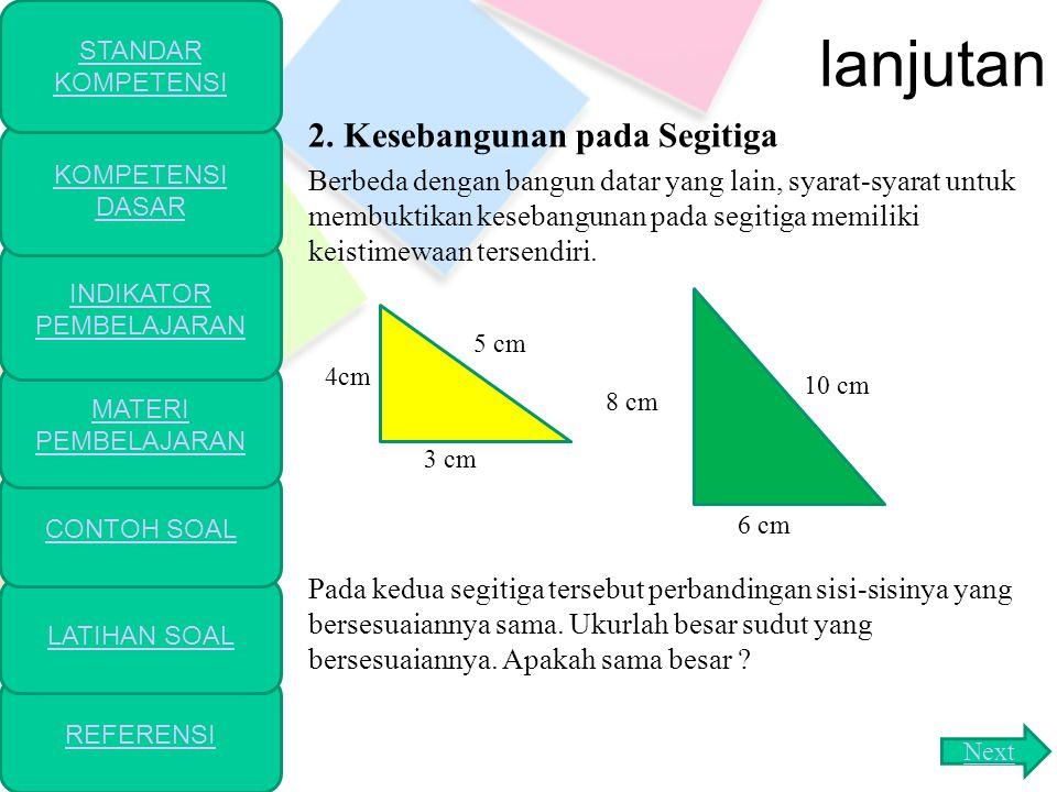 lanjutan Jadi, dua atau lebih bangun dikatakan sebangun jika memenuhi syarat-syarat sebagai berikut: 1. Panjang sisi-sisi yang bersesuaian pada bangun