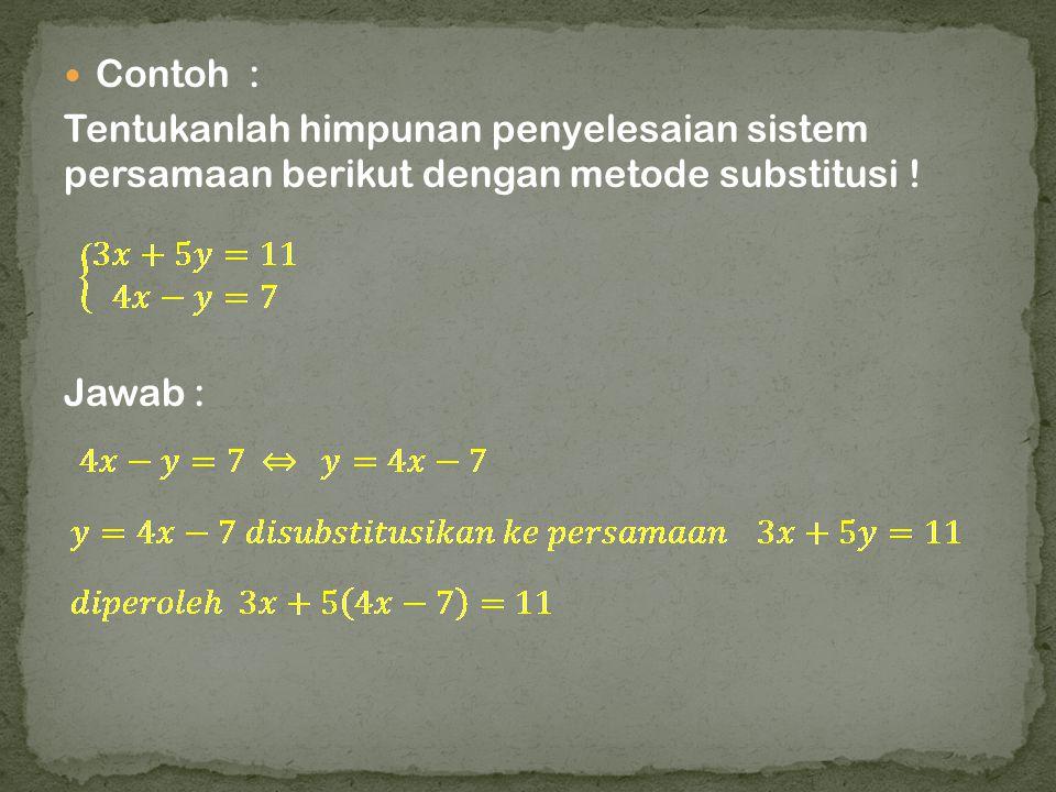 Contoh : Tentukanlah himpunan penyelesaian sistem persamaan berikut dengan metode substitusi ! Jawab :