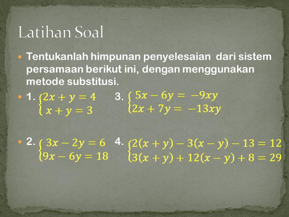 Tentukanlah himpunan penyelesaian dari sistem persamaan berikut ini, dengan menggunakan metode substitusi. 1. 3. 2. 4.