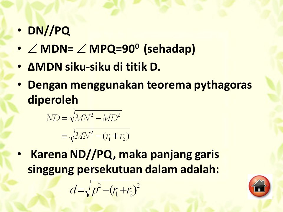 DN//PQ  MDN=  MPQ=90 0 (sehadap) ∆MDN siku-siku di titik D. Dengan menggunakan teorema pythagoras diperoleh Karena ND//PQ, maka panjang garis singgu