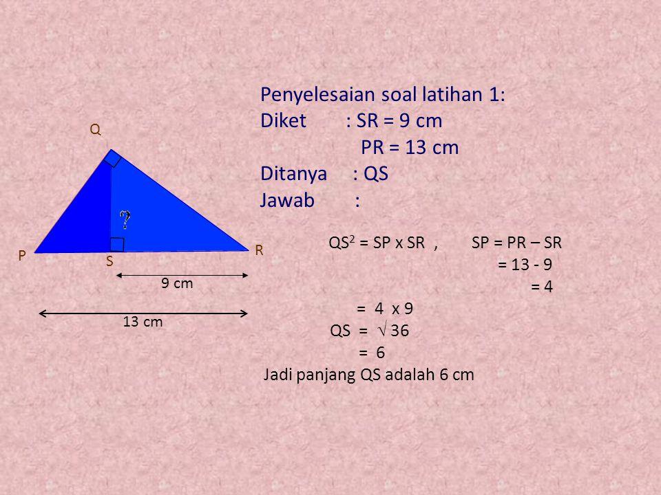 LATIHAN SOAL: Pilihlah satu jawaban yang benar! 1.Panjang garis tinggi pada  PQR adalah : P Q R S 9 cm 13 cm a. 5 cmc. 7 cm d. 8 cmb. 6 cm