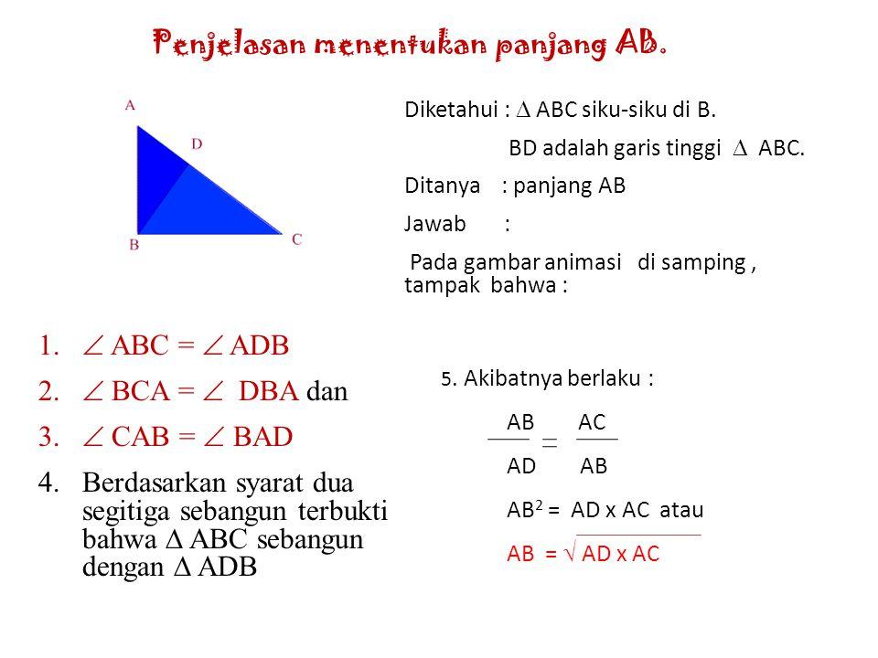 Mudah dipahami bukan ? Coba tentukan pula panjang AB. Dan temukan bahwa : AB 2 = AC x AD atau AB =  AC x AD Ada kesulitan dan perlu penjelasan? YA TI