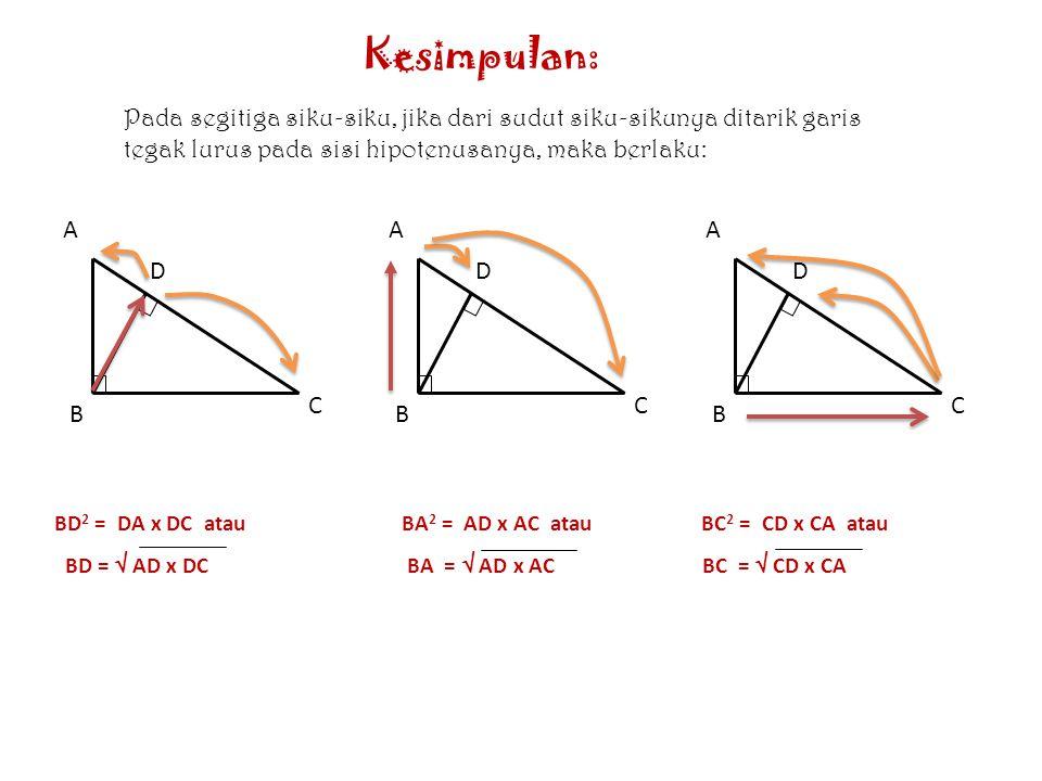 Diketahui :  ABC siku-siku di B. BD adalah garis tinggi  ABC. Ditanya : panjang BC Jawab : Pada gambar animasi di samping, tampak bahwa : 1.  ABC =
