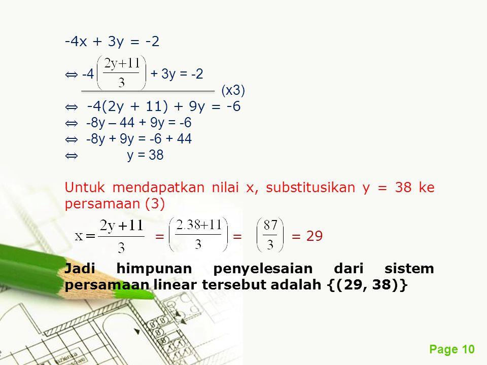 Page 10 -4x + 3y = -2 ⇔ -4 + 3y = -2 (x3) ⇔ -4(2y + 11) + 9y = -6 ⇔ -8y – 44 + 9y = -6 ⇔ -8y + 9y = -6 + 44 ⇔ y = 38 Untuk mendapatkan nilai x, substi