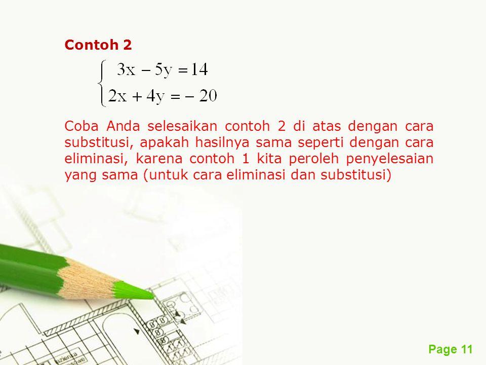 Page 11 Contoh 2 Coba Anda selesaikan contoh 2 di atas dengan cara substitusi, apakah hasilnya sama seperti dengan cara eliminasi, karena contoh 1 kit