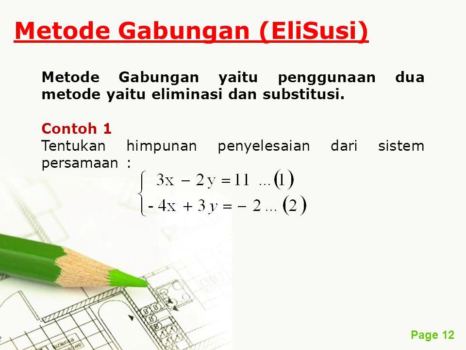 Page 12 Metode Gabungan (EliSusi) Metode Gabungan yaitu penggunaan dua metode yaitu eliminasi dan substitusi. Contoh 1 Tentukan himpunan penyelesaian