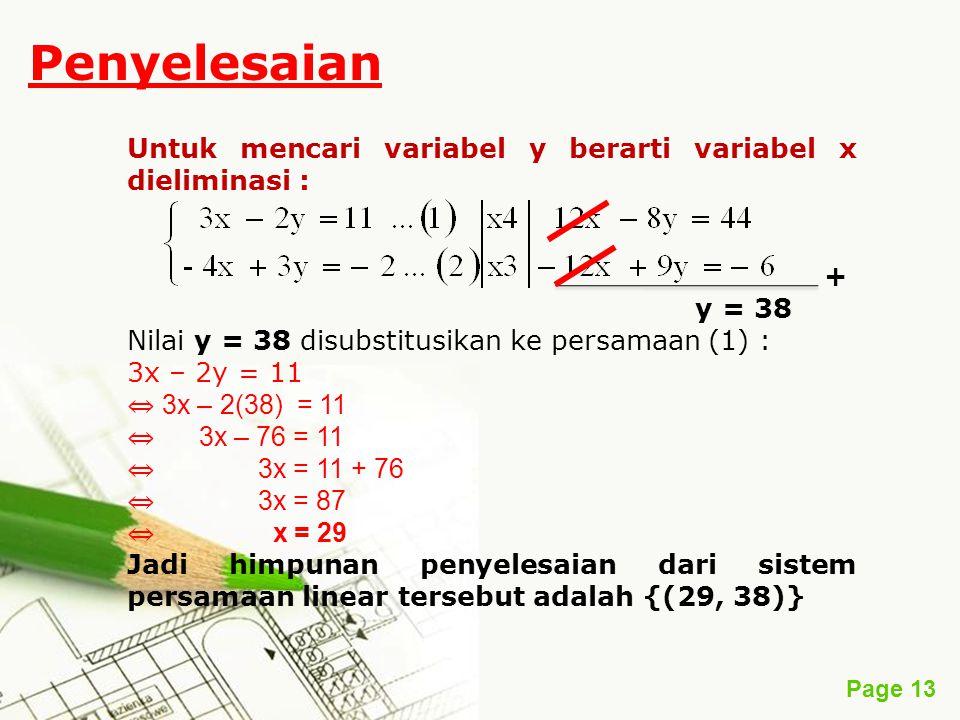 Page 13 Penyelesaian Untuk mencari variabel y berarti variabel x dieliminasi : + y = 38 Nilai y = 38 disubstitusikan ke persamaan (1) : 3x – 2y = 11 ⇔