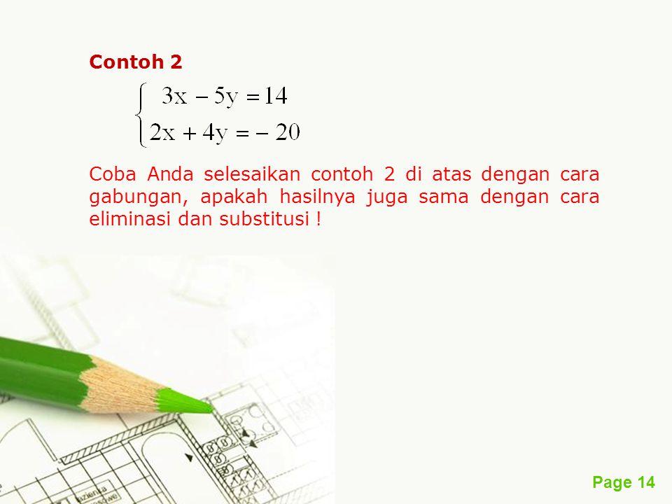 Page 14 Contoh 2 Coba Anda selesaikan contoh 2 di atas dengan cara gabungan, apakah hasilnya juga sama dengan cara eliminasi dan substitusi !