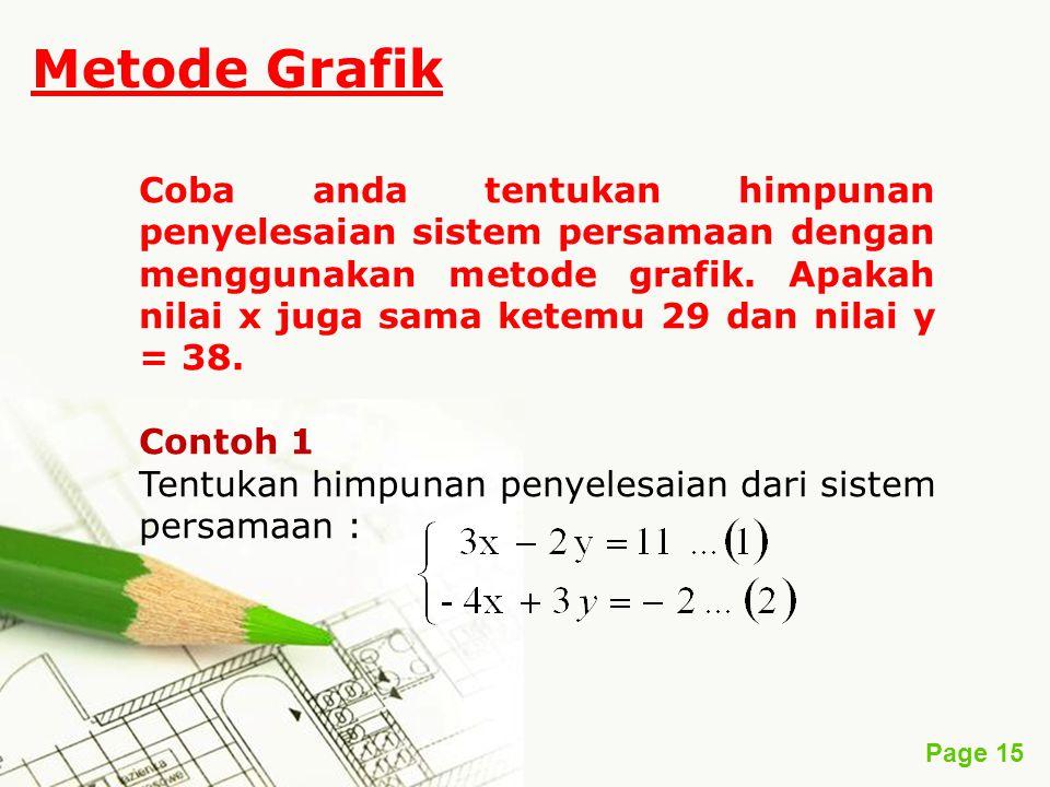 Page 15 Metode Grafik Coba anda tentukan himpunan penyelesaian sistem persamaan dengan menggunakan metode grafik. Apakah nilai x juga sama ketemu 29 d
