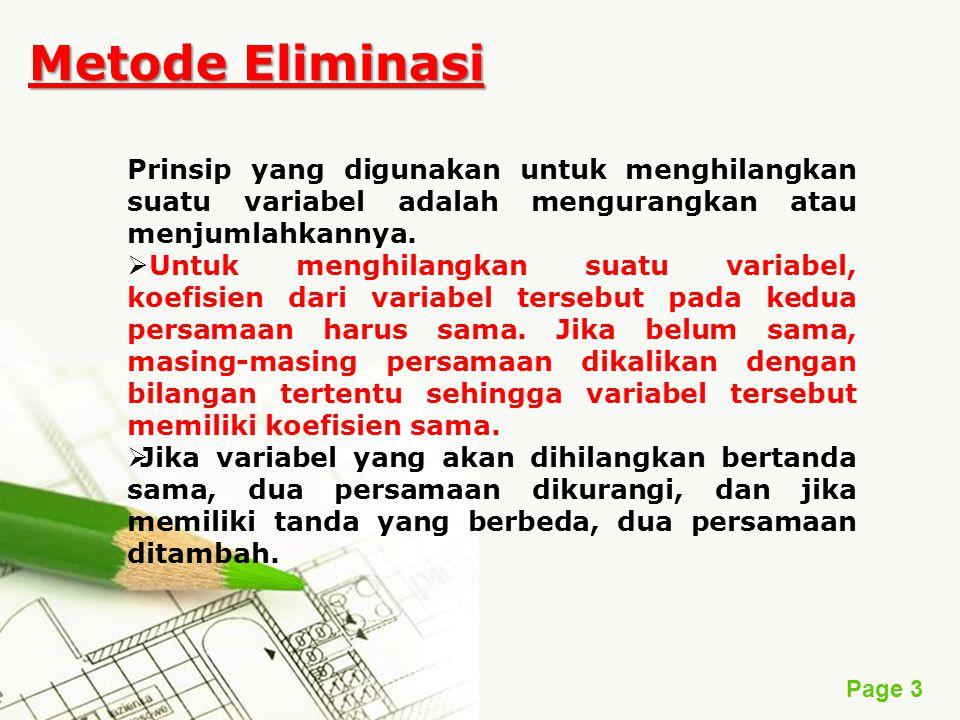 Page 3 Metode Eliminasi Prinsip yang digunakan untuk menghilangkan suatu variabel adalah mengurangkan atau menjumlahkannya.  U Untuk menghilangkan s