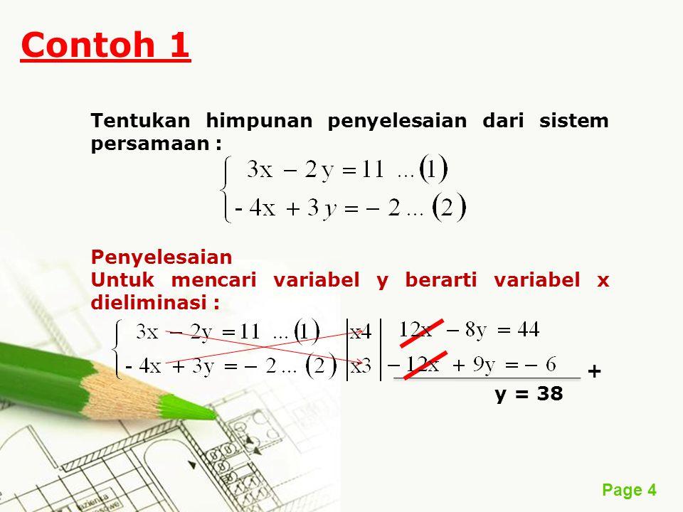 Page 4 Contoh 1 Tentukan himpunan penyelesaian dari sistem persamaan : Penyelesaian Untuk mencari variabel y berarti variabel x dieliminasi : + y = 38
