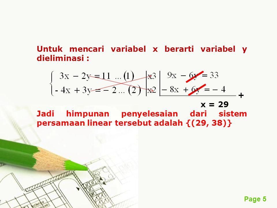 Page 5 Untuk mencari variabel x berarti variabel y dieliminasi : + x = 29 Jadi himpunan penyelesaian dari sistem persamaan linear tersebut adalah {(29