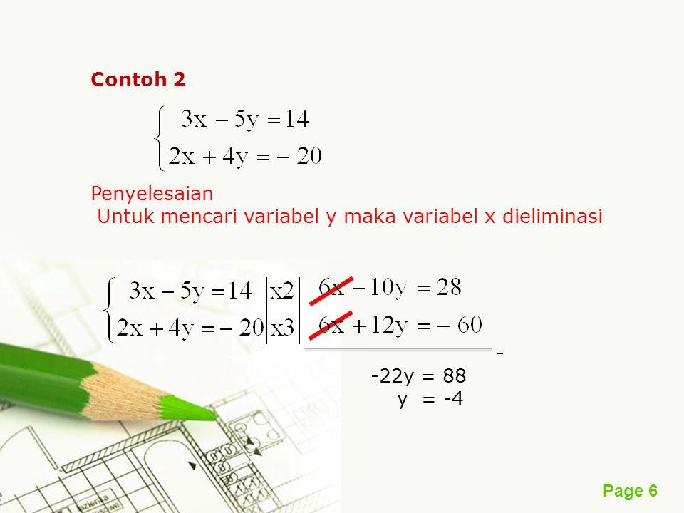 Page 6 Contoh 2 Penyelesaian Untuk mencari variabel y maka variabel x dieliminasi - -22y = 88 y = -4