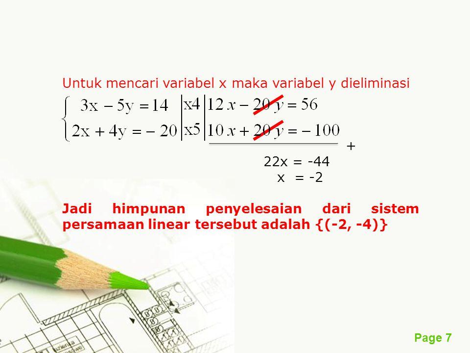 Page 7 Untuk mencari variabel x maka variabel y dieliminasi + 22x = -44 x = -2 Jadi himpunan penyelesaian dari sistem persamaan linear tersebut adalah