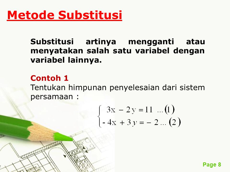 Page 9 Penyelesaian Misalkan yang akan disubstitusi adalah variabel x pada persamaan (2), maka persamaan (1) dinyatakan dalam bentuk : 3x – 2y = 11 ⇔ 3x = 2y + 11 ⇔ …(3) Substitusikan nilai x pada persamaan (3) ke persamaan (2), sehingga :