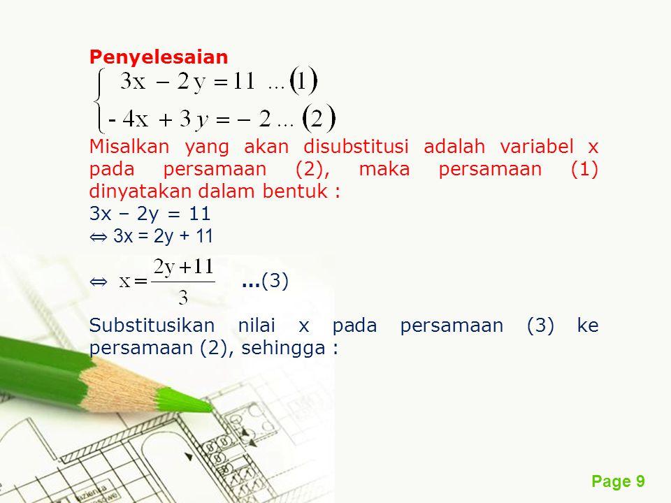 Page 10 -4x + 3y = -2 ⇔ -4 + 3y = -2 (x3) ⇔ -4(2y + 11) + 9y = -6 ⇔ -8y – 44 + 9y = -6 ⇔ -8y + 9y = -6 + 44 ⇔ y = 38 Untuk mendapatkan nilai x, substitusikan y = 38 ke persamaan (3) = = = 29 Jadi himpunan penyelesaian dari sistem persamaan linear tersebut adalah {(29, 38)}