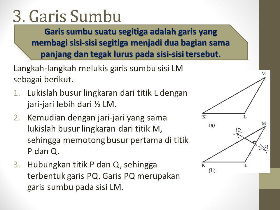 3. Garis Sumbu Langkah-langkah melukis garis sumbu sisi LM sebagai berikut. 1.Lukislah busur lingkaran dari titik L dengan jari-jari lebih dari ½ LM.