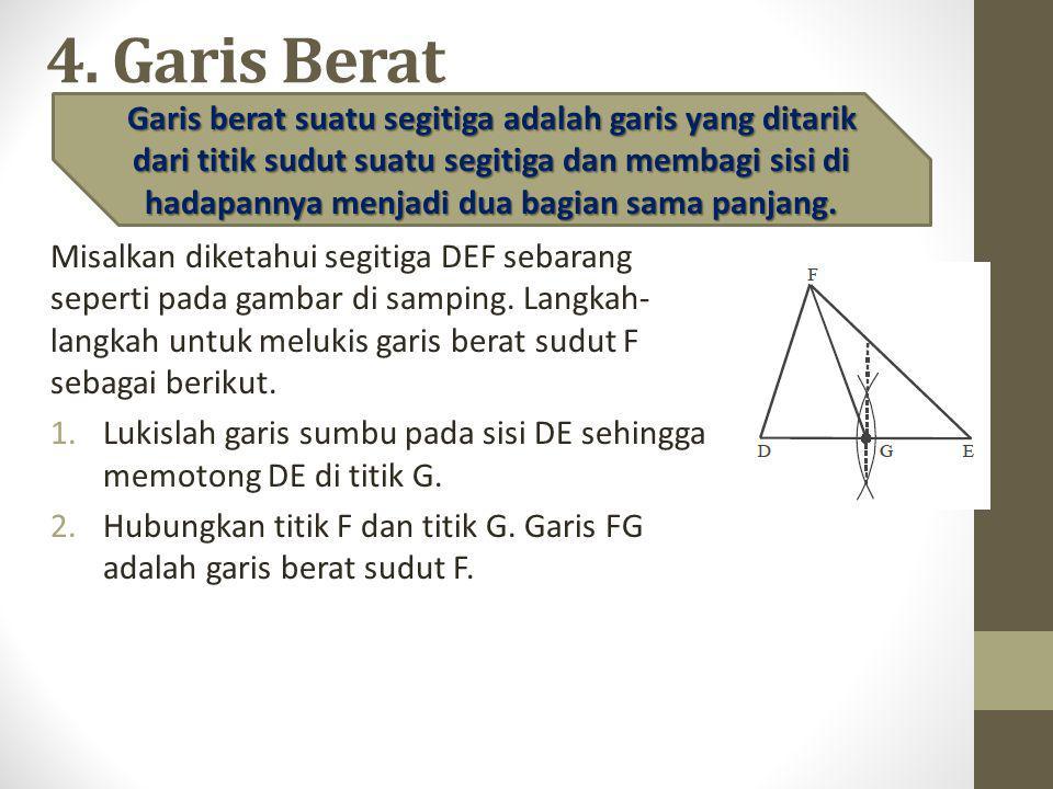 4. Garis Berat Misalkan diketahui segitiga DEF sebarang seperti pada gambar di samping. Langkah- langkah untuk melukis garis berat sudut F sebagai ber