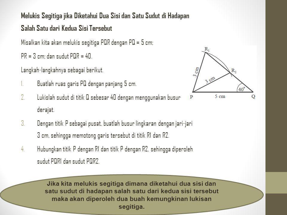 Melukis Segitiga jika Diketahui Satu Sisi dan Dua Sudut pada Kedua Ujung Sisi Tersebut (Sudut, Sisi, Sudut) Misalkan kita akan melukis segitiga RST apabila diketahui panjang RS = 5 cm, sudut TRS = 45, dan sudut TSR = 65.