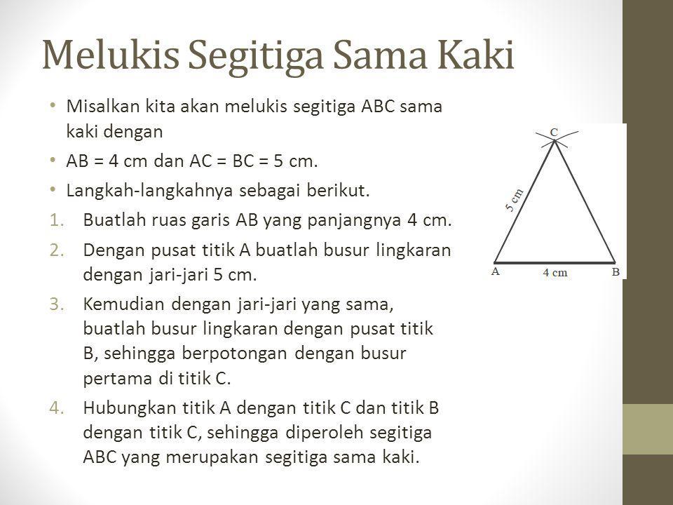 Melukis Segitiga Sama Sisi Misalkan kita akan melukis segitiga ABC sama sisi dengan panjang setiap sisinya 5 cm.