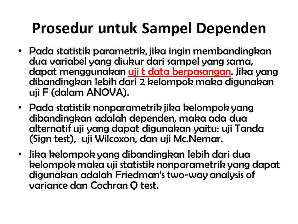 Prosedur untuk Sampel Dependen Pada statistik parametrik, jika ingin membandingkan dua variabel yang diukur dari sampel yang sama, dapat menggunakan u