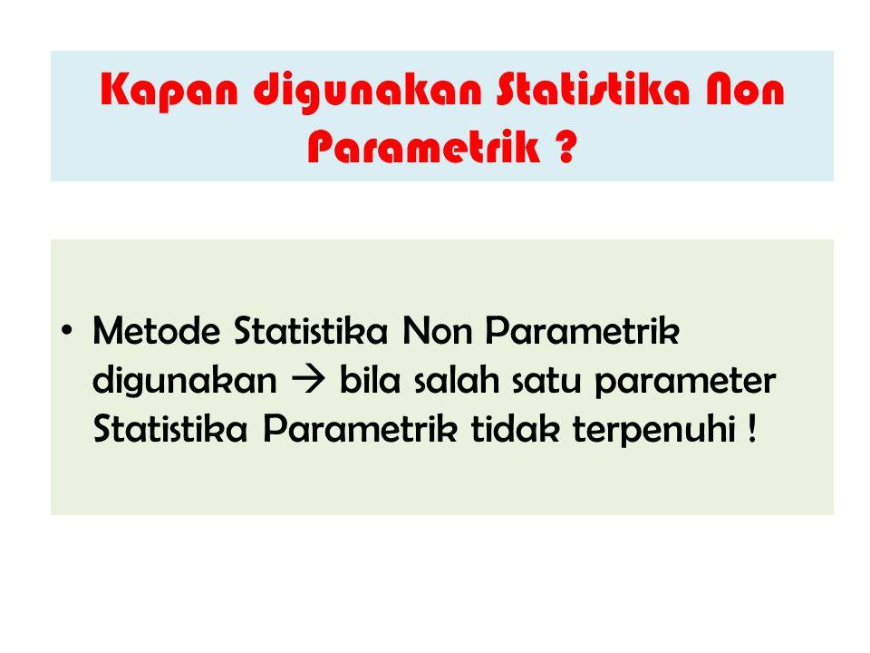 Kapan digunakan Statistika Non Parametrik ? Metode Statistika Non Parametrik digunakan  bila salah satu parameter Statistika Parametrik tidak terpenu