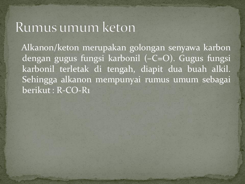 Alkanon/keton merupakan golongan senyawa karbon dengan gugus fungsi karbonil (–C=O). Gugus fungsi karbonil terletak di tengah, diapit dua buah alkil.