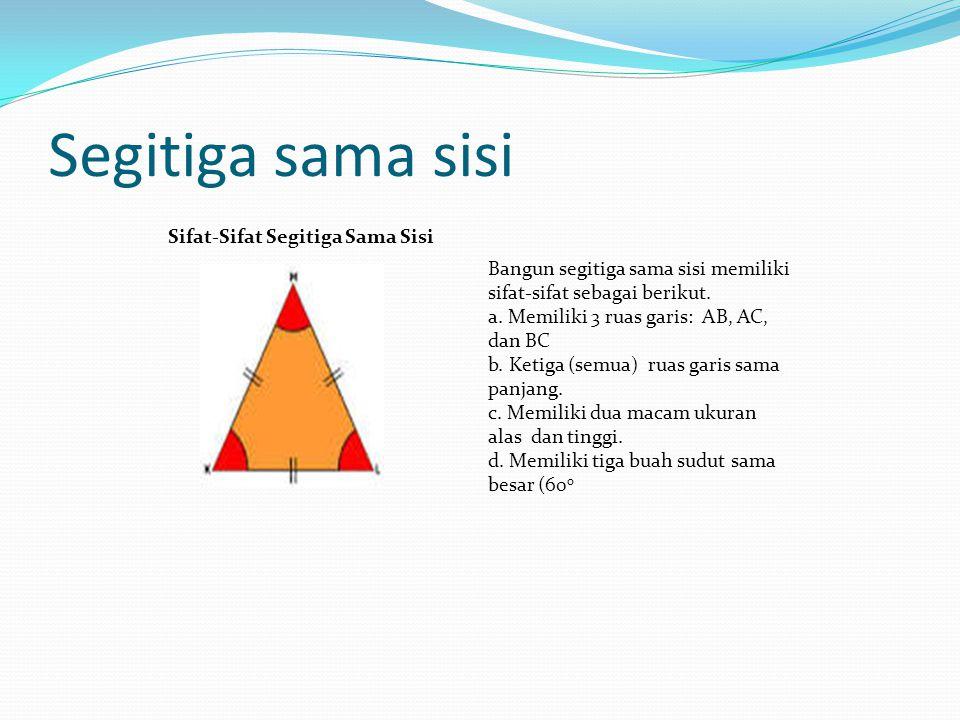 Segitiga sama sisi Sifat-Sifat Segitiga Sama Sisi Bangun segitiga sama sisi memiliki sifat-sifat sebagai berikut.