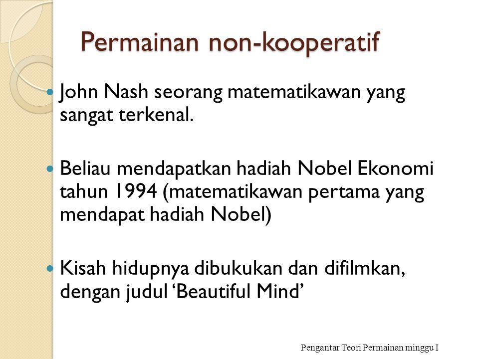Permainan non-kooperatif John Nash seorang matematikawan yang sangat terkenal. Beliau mendapatkan hadiah Nobel Ekonomi tahun 1994 (matematikawan perta