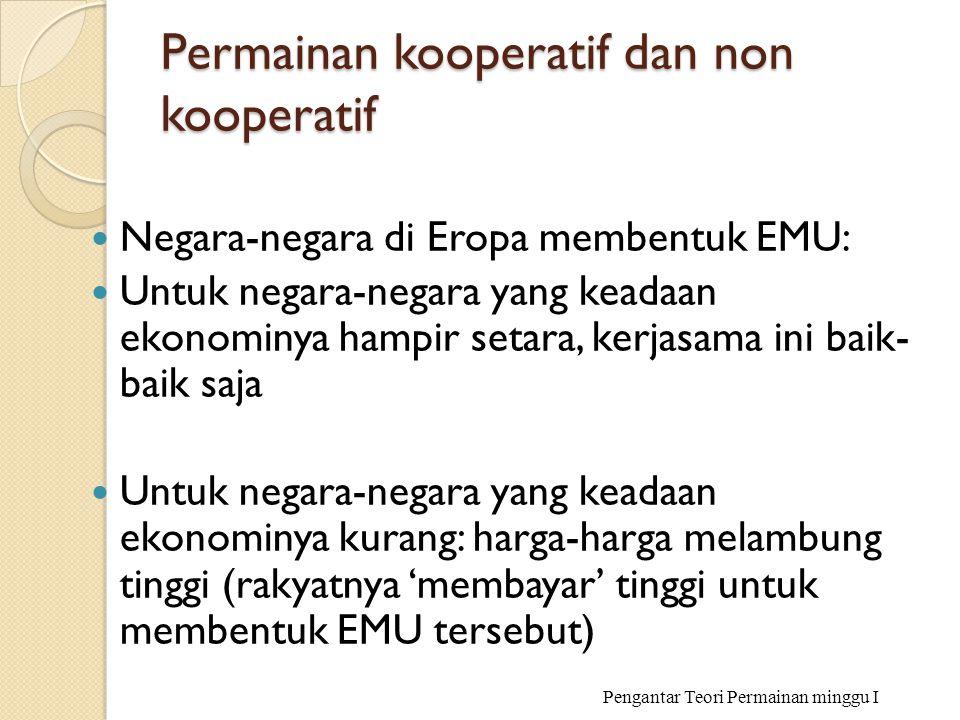 Permainan kooperatif dan non kooperatif Negara-negara di Eropa membentuk EMU: Untuk negara-negara yang keadaan ekonominya hampir setara, kerjasama ini