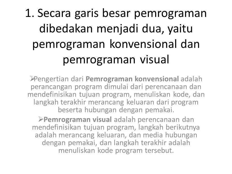 1. Secara garis besar pemrograman dibedakan menjadi dua, yaitu pemrograman konvensional dan pemrograman visual  Pengertian dari Pemrograman konvensio