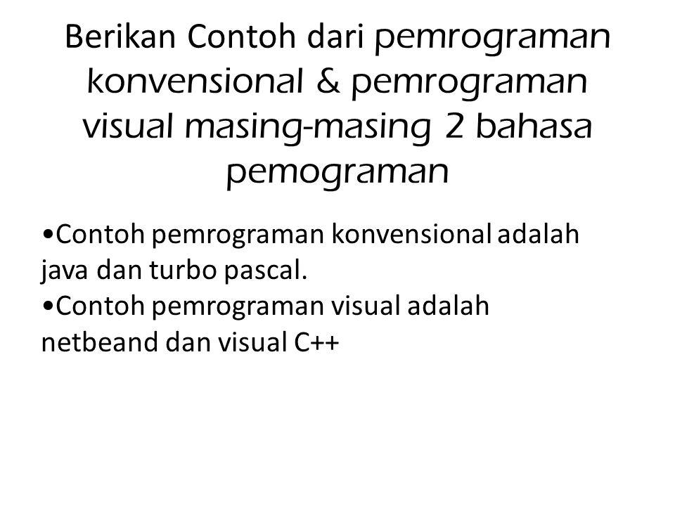 Berikan Contoh dari pemrograman konvensional & pemrograman visual masing-masing 2 bahasa pemograman Contoh pemrograman konvensional adalah java dan tu