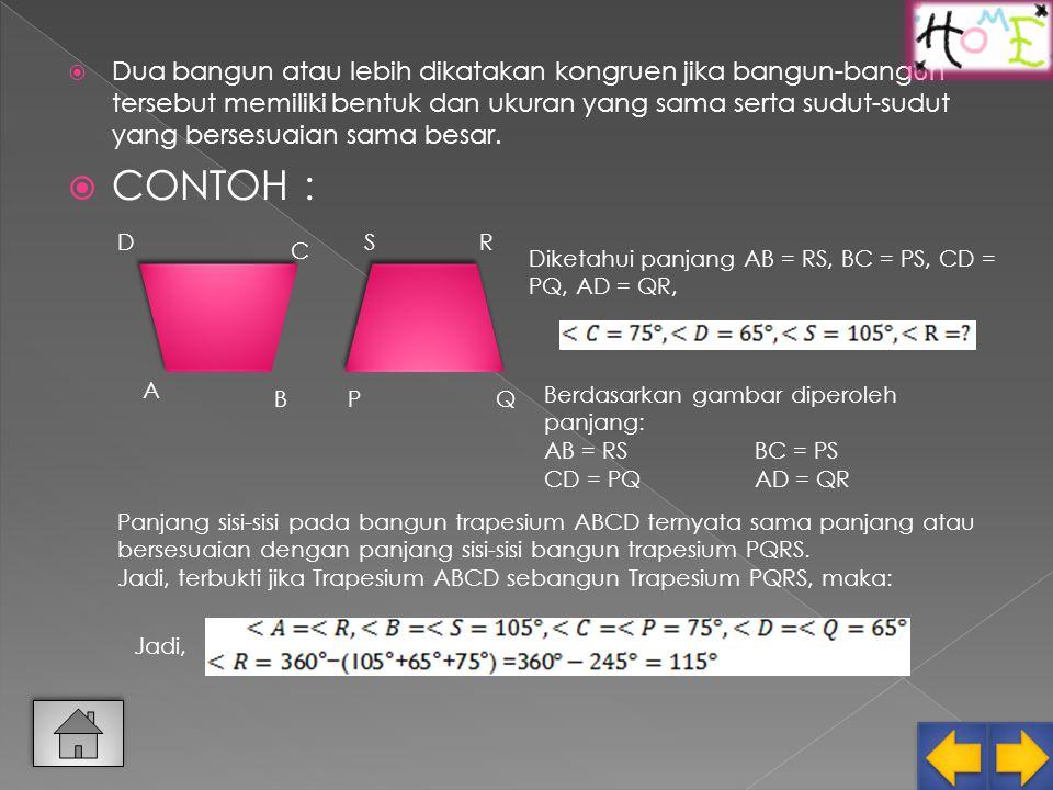 KEKONGRUENAN BANGUN DATAR Dua bangun atau lebih dikatakan kongruen jika bangun tersebut memiliki bentuk dan ukuran yang sama, serta sudut-sudut yang bersesuaian sama besar.