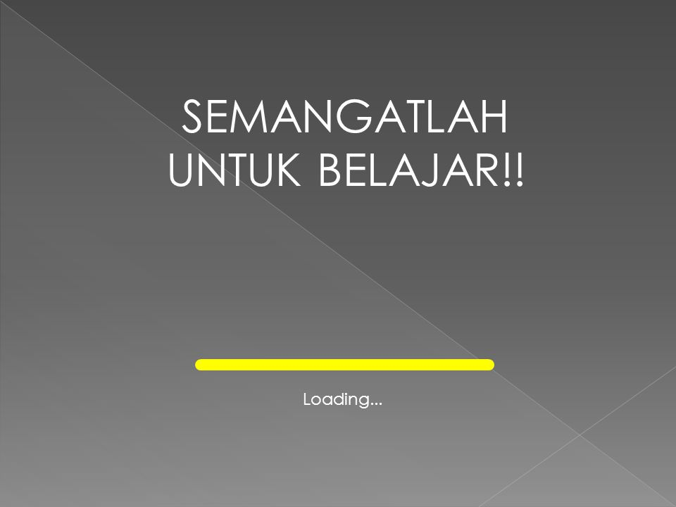 Loading... SEMANGATLAH UNTUK BELAJAR!!