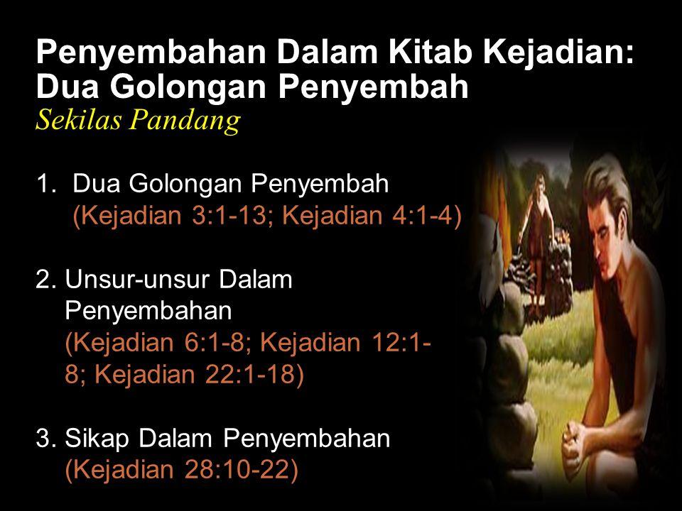 Black Penyembahan Dalam Kitab Kejadian: Dua Golongan Penyembah Sekilas Pandang 1. Dua Golongan Penyembah (Kejadian 3:1-13; Kejadian 4:1-4) 2. Unsur-un