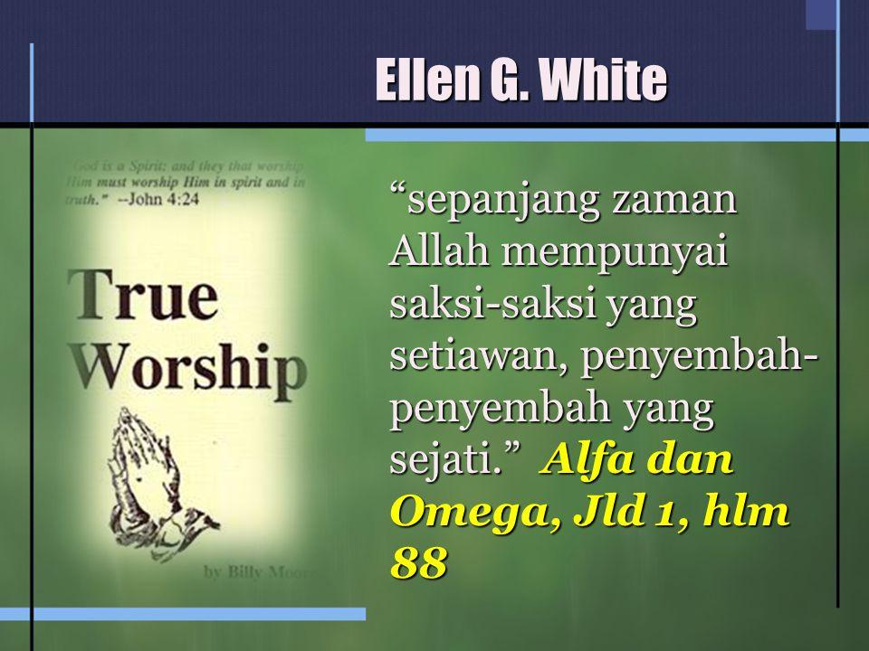 """Ellen G. White """"sepanjang zaman Allah mempunyai saksi-saksi yang setiawan, penyembah- penyembah yang sejati."""" Alfa dan Omega, Jld 1, hlm 88"""