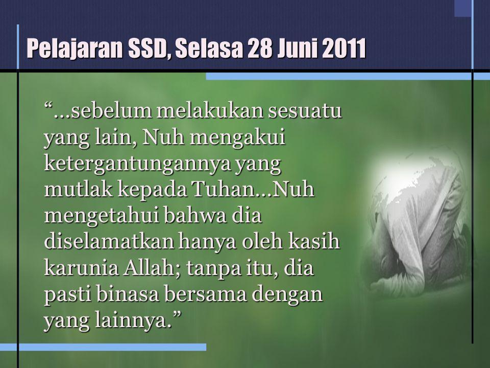 """Pelajaran SSD, Selasa 28 Juni 2011 """"…sebelum melakukan sesuatu yang lain, Nuh mengakui ketergantungannya yang mutlak kepada Tuhan…Nuh mengetahui bahwa"""