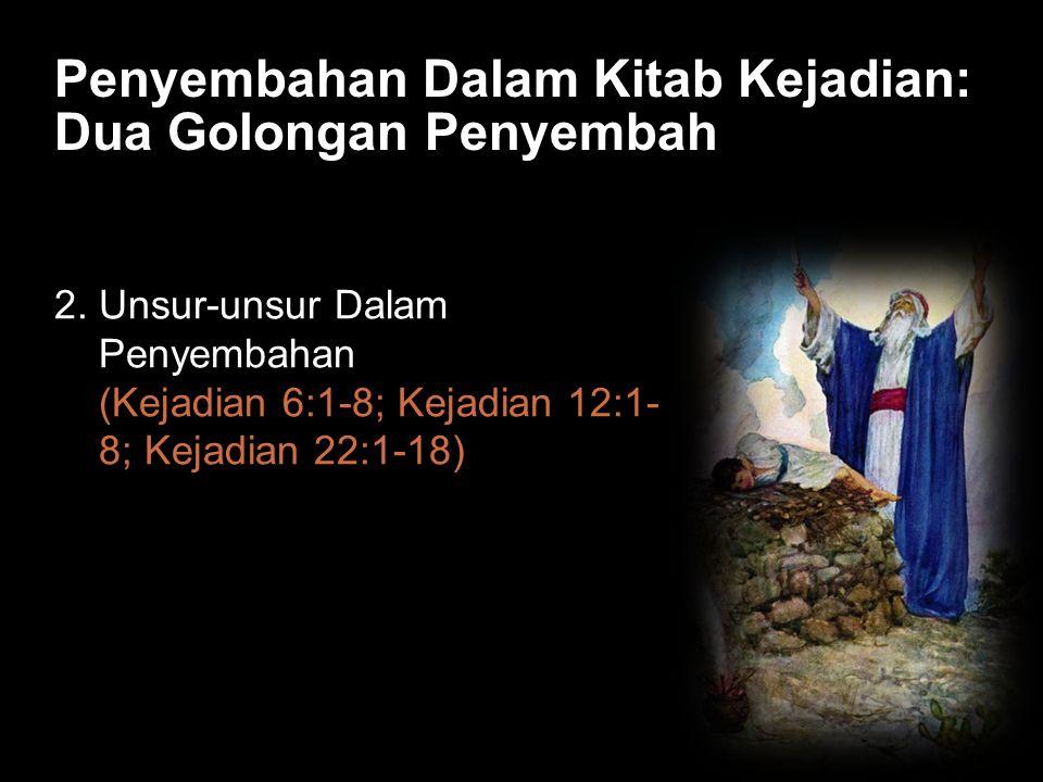 Black Penyembahan Dalam Kitab Kejadian: Dua Golongan Penyembah 2. Unsur-unsur Dalam Penyembahan (Kejadian 6:1-8; Kejadian 12:1- 8; Kejadian 22:1-18)